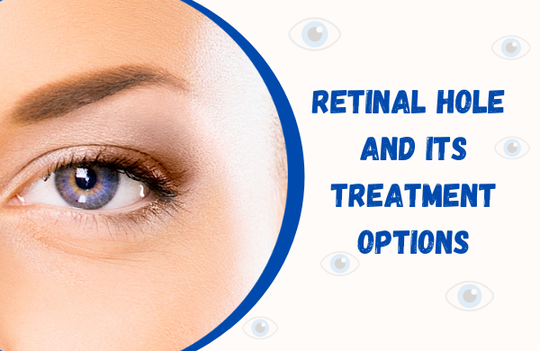 Retinal hole And Its Treatment Options