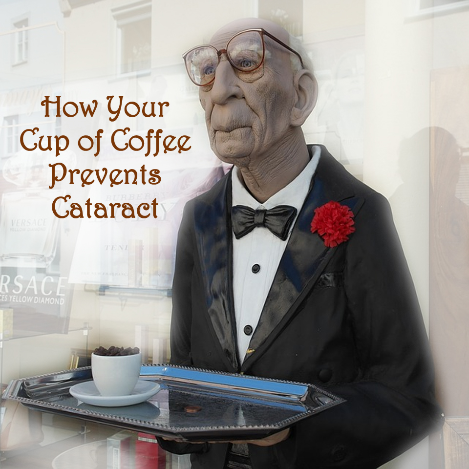 Caffeine Helps Prevent Cataract