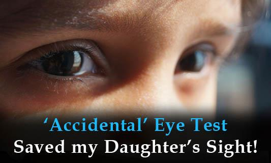 'Accidental' Eye Test Saved my daughter's sight!