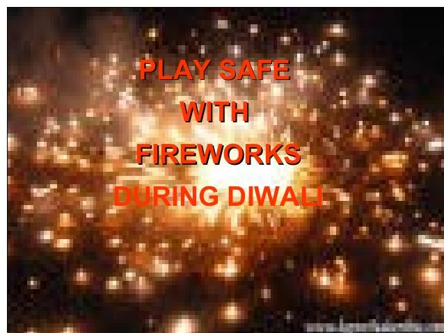 PLAY SAFE THIS DIWALI!